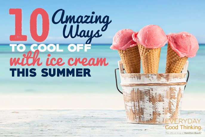 10 Amazing Ways to Cool Off with Ice Cream this Summer